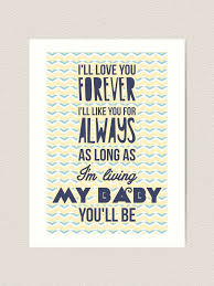 I Ll Love You Forever I Ll Like You For Always As Long As I M Living My Baby You Ll Be Art Print By Nektarinchen Redbubble
