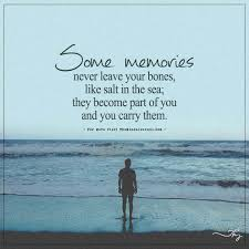 some memories never leave your bones good memories quotes