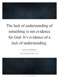 the lack of understanding of something is not evidence for god