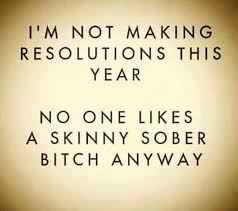 i m not making resolutions new year quotes funny hilarious
