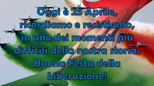 Auguri di Buon 25 Aprile e Buona Festa della Liberazione ai tempi ...