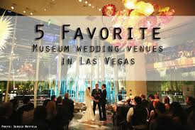 museum wedding venues in las vegas