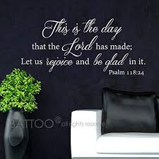 Amazon Com Battoo Vinyl Wall Decal Quote This Is The Day That The Lord Has Made Let Us Rejoice And Be Glad In It Psalm 118 24 Bible Verse Wall Decal Scripture