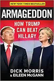 Armageddon: How Trump Can Beat Hillary: Morris, Dick, McGann, Eileen:  9781630060589: Amazon.com: Books