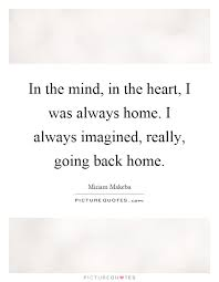 in the mind in the heart i was always home i always imagined