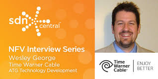 NFV Interview Series: Wesley George of Time Warner Cable- | SDNCentral