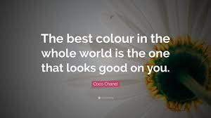 """coco chanel quote """"the best colour in the whole world is the one"""