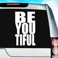 Be You Tiful Beautiful Vinyl Car Window Decal Sticker