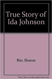 The true story of Ida Johnson: Riis, Sharon: 9780888946416: Books ...