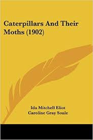 Amazon.com: Caterpillars And Their Moths (1902) (9781120171993): Eliot, Ida  Mitchell, Soule, Caroline Gray, Eliot, Edith: Books