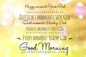 good morning quote happy moments praise god