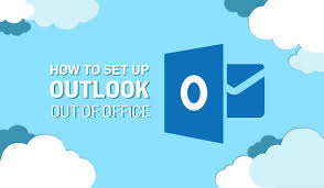 How To Set Up Outlook Out of Office ...