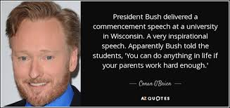 conan o brien quote president bush delivered a commencement