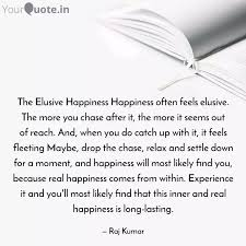 the elusive happiness hap quotes writings by raj kumar