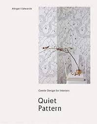 Quiet Pattern: Gentle Design for Interiors: Amazon.co.uk: Abigail Edwards:  Books