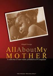 All About My Mother by Abigail George