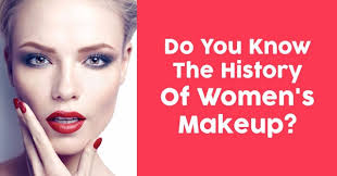 you know the history of women s makeup