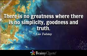 brainy quote there is no greatness where there is no simplicity