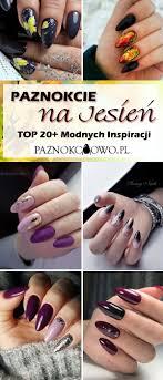 Paznokcie Na Jesien Top 20 Modnych Inspiracji Na Jesienny Manicure