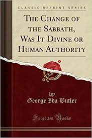 The Change of the Sabbath, Was It Divine or Human Authority (Classic  Reprint): Butler, George Ida: 9781333604950: Amazon.com: Books