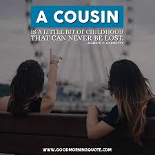 cousin quotes you and your cousins can relate to