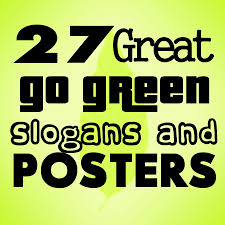 great go green slogans and posters shout slogans