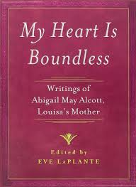My Heart is Boundless: Writings of Abigail May Alcott, Louisa's Mother:  LaPlante, Eve: 9781476702803: Amazon.com: Books