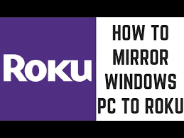 how to mirror windows pc to roku you