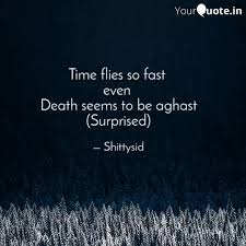 time flies so fast even quotes writings by shittysid