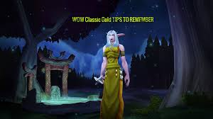 WOW Classic Gold TIPS TO REMEMBER - WOW Classic Gold Online Shop