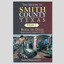 The History of Smith County, Texas: Born in Dixie - Smith County ...