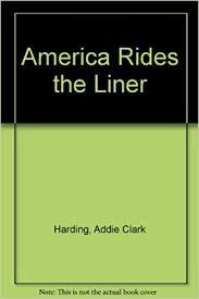 America Rides the Liner: Harding, Addie Clark: Amazon.com: Books