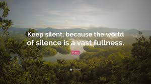 """rumi quote """"keep silent because the world of silence is a vast"""
