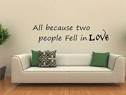 Amazon Com All Because Two People Fell In Love Vinyl Wall Decal Home Kitchen