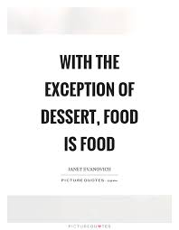 the exception of dessert food is food picture quotes