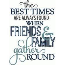 best times when friends family gathered layered phrase gather