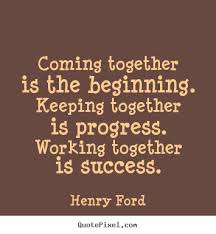 henry ford picture quotes coming together is the beginning
