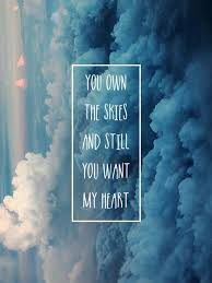 you own the skies but still you want my heart christian quotes
