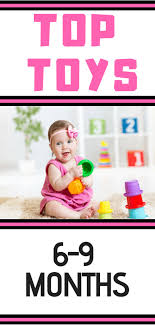 best toys for es 6 9 months