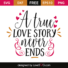 a true love story never ends lovesvg com