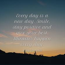 quotes about every day is a new day smile stay positive and give