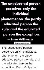 the educated person perceives only the individual phenomenon the