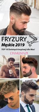 Modne Fryzury Meskie 2019 Top 18 Swietnych Inspiracji Dla Was