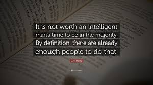 "g h hardy quote ""it is not worth an intelligent man s time to be"