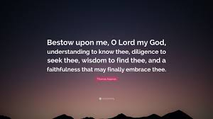 "thomas aquinas quote ""bestow upon me o lord my god"
