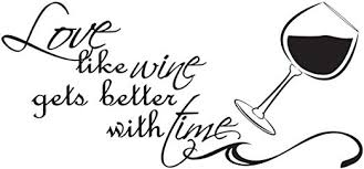 Amazon Com Love Like Wine Gets Better With Time Couples Vinyl Wall Decal Quotes Wall Stickers Love Decals Home Decor Decals Home Kitchen