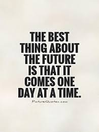 quotes about take one day at a time quotes