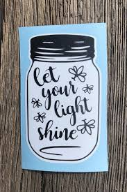 Let Your Light Shine Mason Jar Decal Sticker That Is Custom Made Out Of High Quality Outdoor Self Adhesive Vinyl Mason Jar Door Hanger Mason Jars Ipad Decal