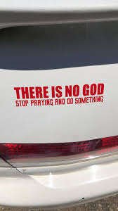 I Just Put My New Atheist Decal On My Car After I Just Finished Cleaning My Apartment Love It Atheismhumor