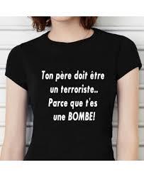 Tee-shirt humour Ton père doit être un terroriste
